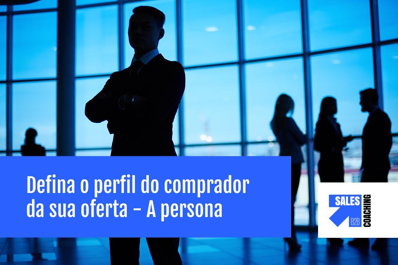 Defina o perfil do comprador da sua oferta - a persona