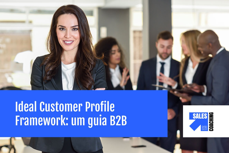 Ideal Customer Profile Framework: um guia B2B para definir seu ICP
