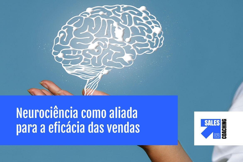 Neurovendas: a Neurociência como aliada para aumenta a eficácia das vendas