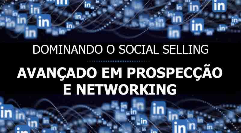 Dominando o Social Selling - Avançado em Prospecção e Networking